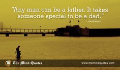 Any man can be a father. It takes someone special to be a dad.Anonymous Quotes on #Family and Father's Day. Read, Think and Share. #fathersday
