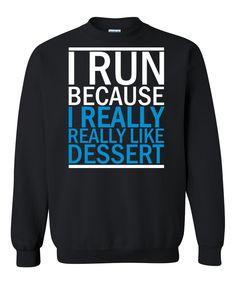 I Run Because I Really Really Like Dessert Sweatshirt – Custom T shop