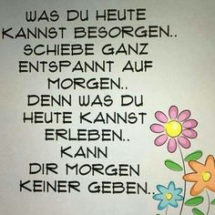 was du heute kannst besorgen.jpg - Gute Texte was du heute kannst besorgen. Wise Quotes, Happy Quotes, Happiness Quotes, German Quotes, About Me Blog, Lettering, Man Humor, True Words, Cool Words