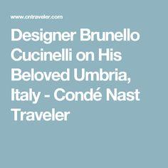 Designer Brunello Cucinelli on His Beloved Umbria, Italy - Condé Nast Traveler