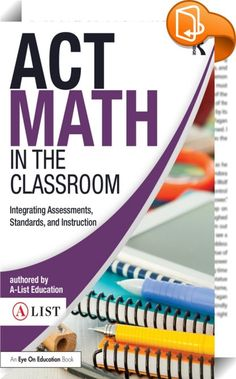 ACT Math in the Classroom    ::  <P>Bring ACT Math and Science prep into the classroom to enhance student learning! In this new copublication from Routledge and test-prep experts A-List Education, you'll learn how the updated ACT exam is closely aligned with the Common Core, making it easy to weave test prep into your curriculum and help students hone the skills they need for college readiness. The book is filled with practical examples of how the Common Core State Standards are connec...