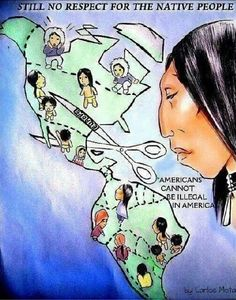 Still No Respect for the Native People  Americans Cannot Be Illegal in America  Artist: Carlos Mota