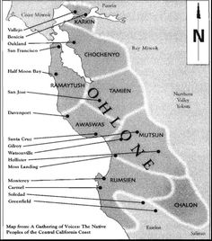 Ohlone Territory  Bay area, California - San Francisico to Monterey Bay.  Karkin, Chochenyo, Ramaytush, Tamien, Awaswas, Mutsun, Rumsien, Chalon