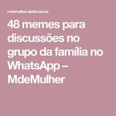 48 memes para discussões no grupo da família no WhatsApp – MdeMulher
