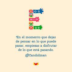 """""""En el momento que dejas de pensar en lo que puede pasar, empiezas a disfrutar de lo que está pasando."""" #Citas #Frases @Candidman"""