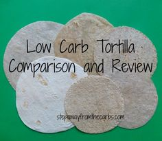 Low Carb Tortilla Comparison and Review by stepawayfromthecarbs.com