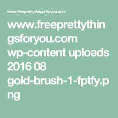 www.freeprettythingsforyou.com wp-content uploads 2016 08 gold-brush-1-fptfy.png
