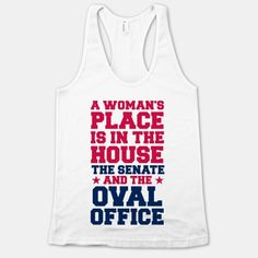 A Woman's Place Is In The House (Senate & Oval Office) | HUMAN | T-Shirts, Tanks, Sweatshirts and Hoodies