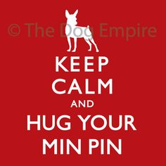 Keep Calm & Hug Your Min Pin Pillow by The Dog by TheDogEmpire, $60.00