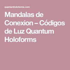 Mandalas de Conexion – Códigos de Luz Quantum Holoforms