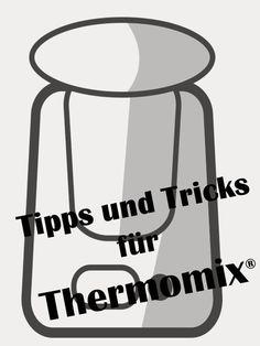 Tipps und Tricks für den Umgang mit dem Thermomix (TM31 und TM 5)