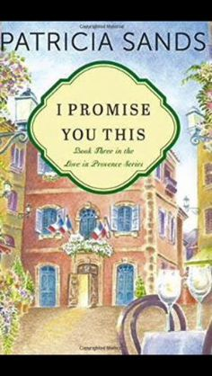 "**** ""I Promise You This"" by Patricia Sands  The last book in the Love in Provence trilogy, Patricia Sands tells the story of Katherine and Phillipe as they begin their lives in Antibes. They are clearly a very in love and happy couple.   When Kat must return to Toronto, where she grew up and spent most of her adulthood, she begins to struggle with several issues. First, her best friend Molly has been in an accident and Kat is designated as her next of kin. The first week or so are an…"