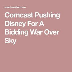 Comcast Pushing Disney For A Bidding War Over Sky Disney Hub, War