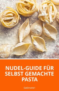 Nudel-Guide für selbst gemachte Pasta | eatsmarter.de