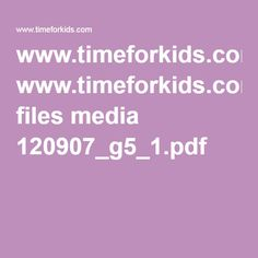www.timeforkids.com files media 120907_g5_1.pdf