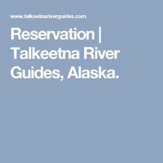 Reservation   Talkeetna River Guides, Alaska.