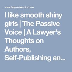 I like smooth shiny girls | The Passive Voice | A Lawyer's Thoughts on Authors, Self-Publishing and Traditional Publishing