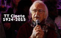"""""""Pyn is kreatief; ek praat daarom van die gawe van pyn."""" TT Cloete is op die ouderdom van 91 op 29 Julie 2015 oorlede."""