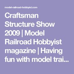 Craftsman Structure Show 2009 | Model Railroad Hobbyist magazine | Having fun with model trains | Instant access to model railway resources without barriers