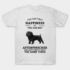 You Can't Buy Happiness Affenpinscher Tshirts