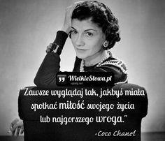"""Coco Chanel - cytaty """"Zawsze wyglądaj tak, jakbyś miała spotkać miłość swojego życia lub najgorszego wroga."""" - Coco Chanel"""