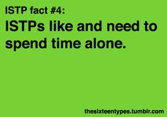 ISTP- so looking forward to my alone time this weekend. My husband still doesn't get that i need it.