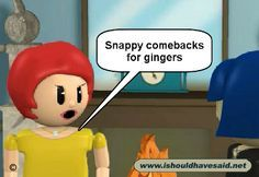 Snappy comebacks for gingers / red heads