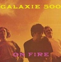 Galaxie 500 - On Fire