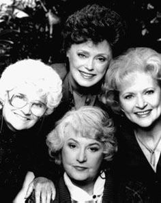 The Golden Girls. They taught us that growing old IS and can be fun!