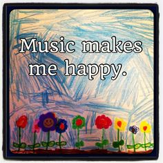 Music makes me happy. Makes everything all better. :)