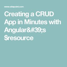 Creating a CRUD App in Minutes with Angular's $resource
