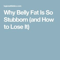 Why Belly Fat Is So Stubborn (and How to Lose It)