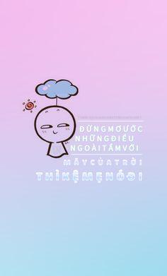 Đừng mơ ước những điều ngoài tầm với  Mây của trời thì kệ mẹ nó đi.  ● Nguồn:Tumblr chuanghiratengihayhohet ● Des by #Vin