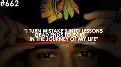 """I turn mistakes into lessons. Dead ends to exits in the journey of my life"" -Big Sean"