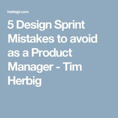 5 Design Sprint Mistakes to avoid as a Product Manager - Tim Herbig