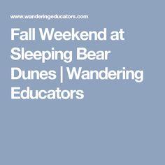 Fall Weekend at Sleeping Bear Dunes | Wandering Educators