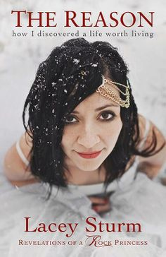 The reason~ How I discovered a life worth living By Lacey Sturm Oct.7 2014. Might be looking into this