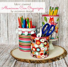 Aluminum Can Organizers... wrapped in fabric!!