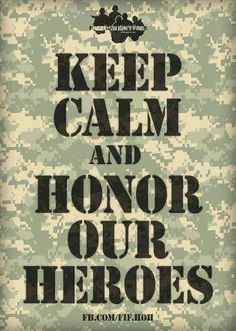 Keep Calm and Honor Our Heroes Military Mom, Army Mom, Army Life, Military Honors, Military Quotes, Military Signs, Military Party, Army Quotes, Military Service
