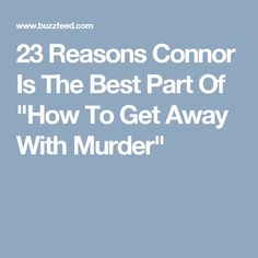 """23 Reasons Connor Is The Best Part Of """"How To Get Away With Murder"""""""