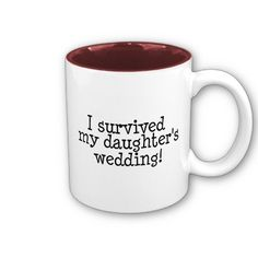I Survived My Daughters Wedding Coffee Mug- haha I have to get this for my mom