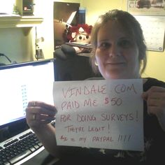 """""""I made $50 with Vindale~ I thought this opinion site would be a scam like all the rest, but was shocked and pleased when my hard and honest survey taking paid off when they verified my surveys and then actually paid my Paypal $50!  I look forward to doing more surveys and making more money with Vindale.com!!!"""""""