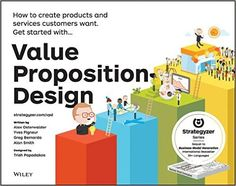Amazon.com: Value Proposition Design: How to Create Products and Services Customers Want (Strategyzer) (9781118968055): Alexander Osterwalder, Yves Pigneur, Gregory Bernarda, Alan Smith, Trish Papadakos: Books