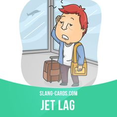 """Jet lag"" means the ​feeling of ​tiredness and ​confusion after a long flight across different time zones.  Example: Every ​time I ​fly to the States, I get really ​bad ​jet ​lag.  #slang #englishslang #saying #sayings #phrase #phrases #expression #expressions #english #englishlanguage #learnenglish #studyenglish #language #vocabulary #dictionary #efl #esl #tesl #tefl #toefl #ielts #toeic #englishlearning #vocab #flight #tiredness #confusion"
