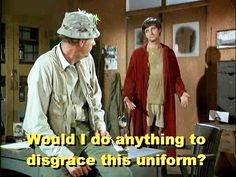 """M*A*S*H (1972-1983) - [Col. Blake has just appointed Hawkeye as chief surgeon]   """"Hawkeye, don't let me down."""" [Hawkeye]: """"Would I do anything to disgrace this uniform?"""""""