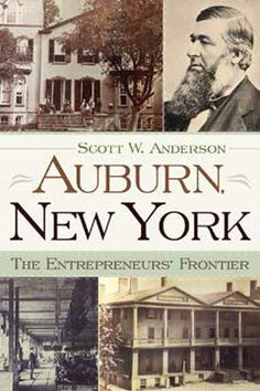 Auburn, New York: The Entrepreneurs' Frontier.  by Scott Anderson. 2015. --Call # 330.9747 A54