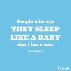 Everyone knows you're not supposed to wake a sleeping baby, that is, if you can get Baby to sleep in the first place. Enjoy these LOL-worthy sleep quotes only parents can understand.