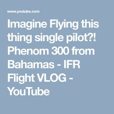 Imagine Flying this thing single pilot? Phenom 300 from Bahamas - IFR Flight VLOG Pilot, Youtube, Pilots, Youtubers, Youtube Movies