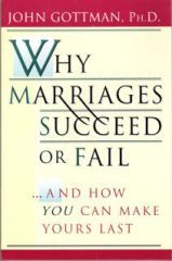 Why Marriages Succeed Or Fail.jpg  With over 25 years research, he can predict with 95% accuracy if your relationship will last! Incredible science and a book men WILL read!!!