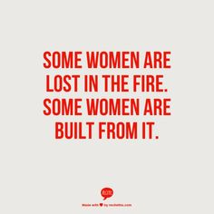 Some women are lost in the fire. Some women are built from it. #bounceback